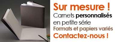 Sur mesure ! Carnets personnalisés en petite série Formats et papiers variés - Contactez-nous !